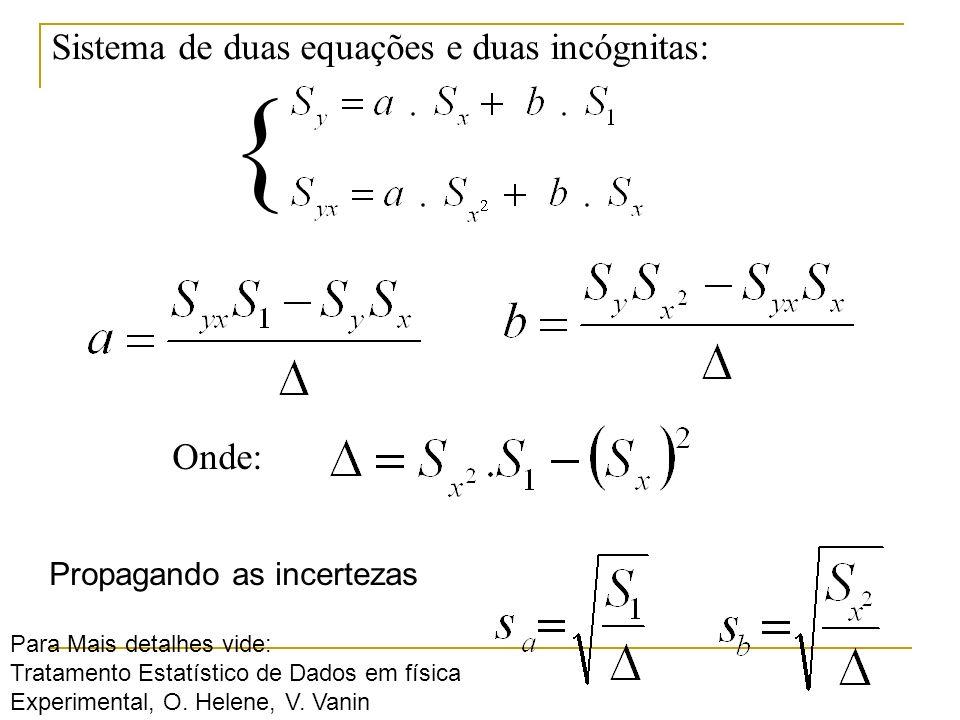 { Sistema de duas equações e duas incógnitas: Onde: