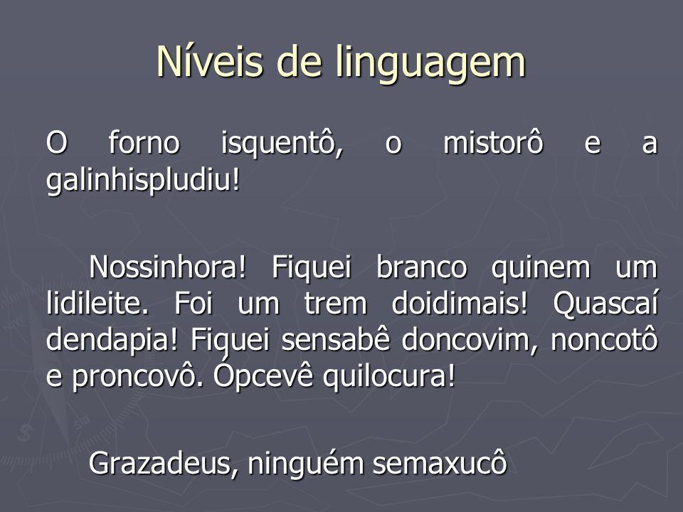 Níveis de linguagem O forno isquentô, o mistorô e a galinhispludiu!