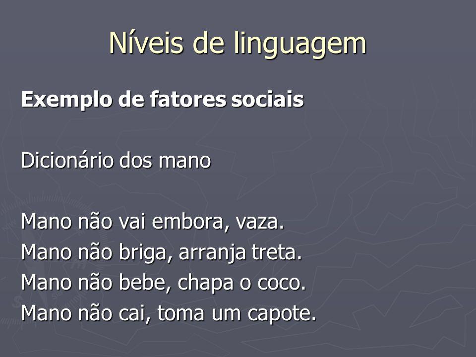 Níveis de linguagem Exemplo de fatores sociais Dicionário dos mano