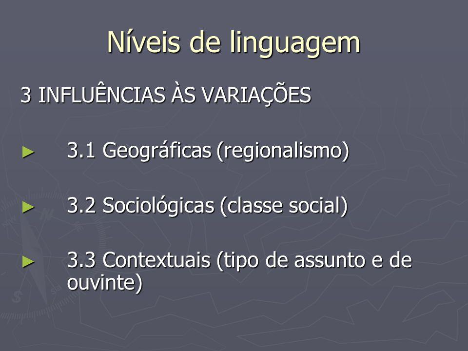 Níveis de linguagem 3 INFLUÊNCIAS ÀS VARIAÇÕES