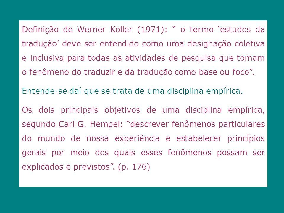 Definição de Werner Koller (1971): o termo 'estudos da tradução' deve ser entendido como uma designação coletiva e inclusiva para todas as atividades de pesquisa que tomam o fenômeno do traduzir e da tradução como base ou foco .