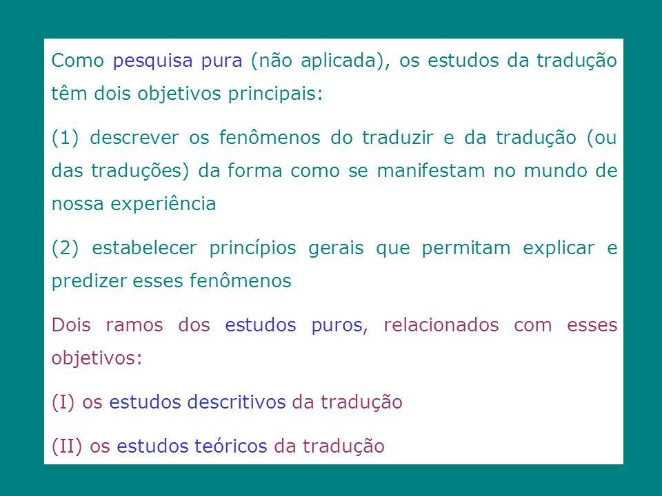 Como pesquisa pura (não aplicada), os estudos da tradução têm dois objetivos principais: