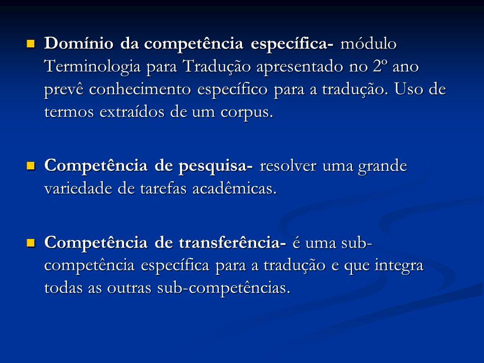 Domínio da competência específica- módulo Terminologia para Tradução apresentado no 2º ano prevê conhecimento específico para a tradução. Uso de termos extraídos de um corpus.
