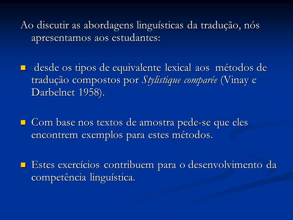 Ao discutir as abordagens linguísticas da tradução, nós apresentamos aos estudantes: