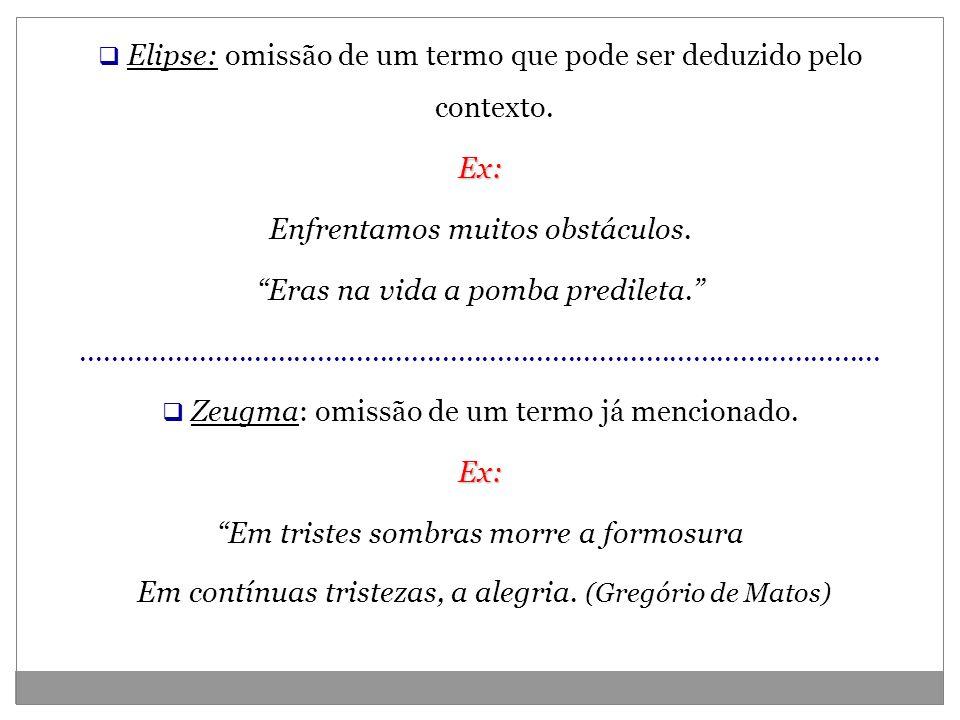 Elipse: omissão de um termo que pode ser deduzido pelo contexto.