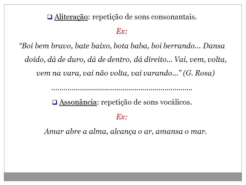 Aliteração: repetição de sons consonantais. Ex: