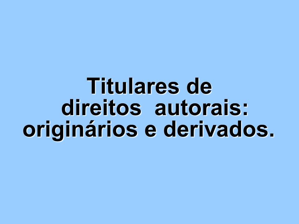 Titulares de direitos autorais: originários e derivados.