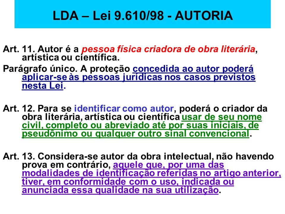 LDA – Lei 9.610/98 - AUTORIAArt. 11. Autor é a pessoa física criadora de obra literária, artística ou científica.