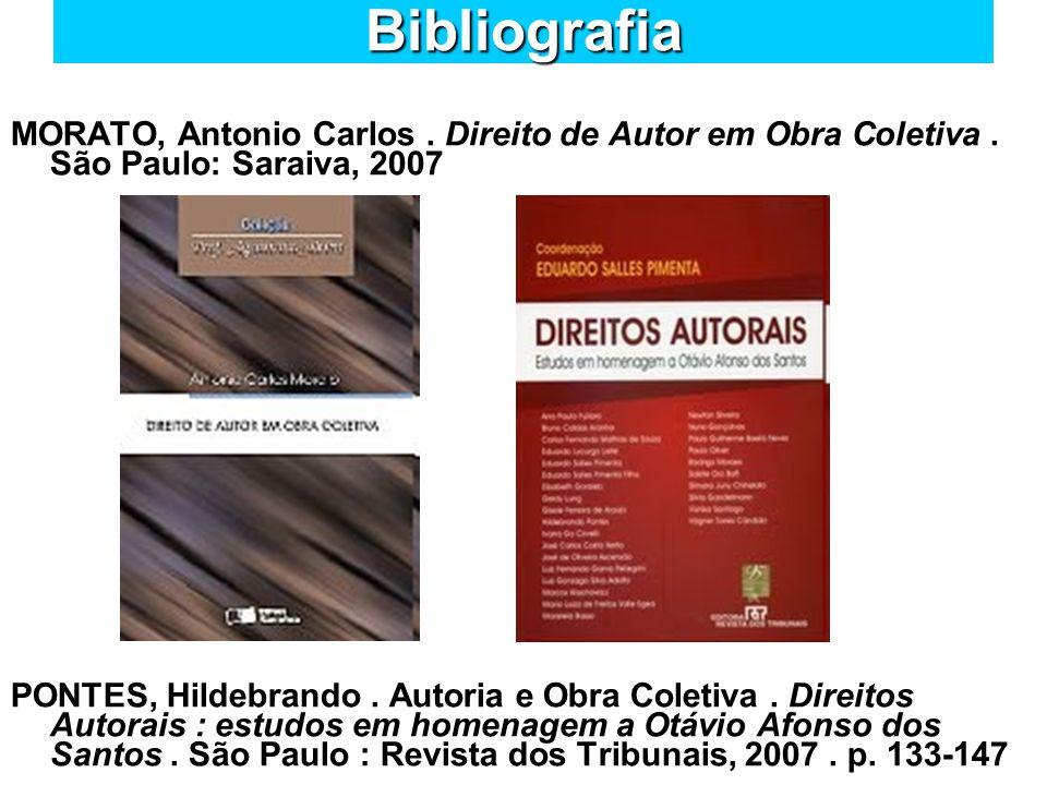 Bibliografia MORATO, Antonio Carlos . Direito de Autor em Obra Coletiva . São Paulo: Saraiva, 2007.