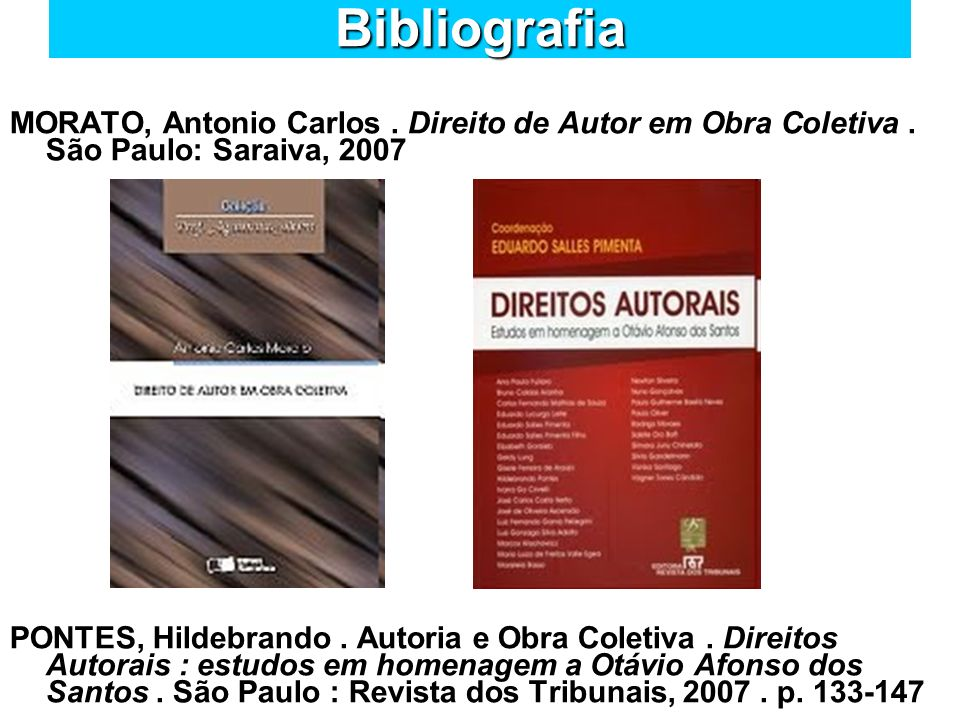 BibliografiaMORATO, Antonio Carlos . Direito de Autor em Obra Coletiva . São Paulo: Saraiva, 2007.