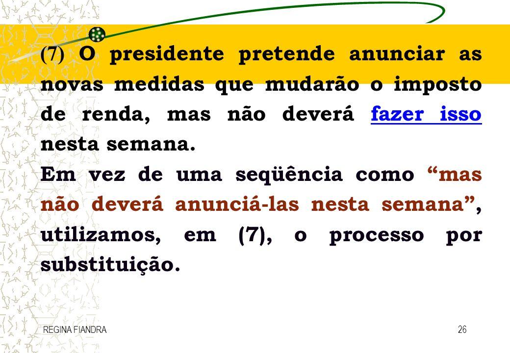 (7) O presidente pretende anunciar as novas medidas que mudarão o imposto de renda, mas não deverá fazer isso nesta semana.