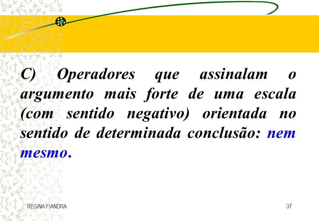 C) Operadores que assinalam o argumento mais forte de uma escala (com sentido negativo) orientada no sentido de determinada conclusão: nem mesmo.