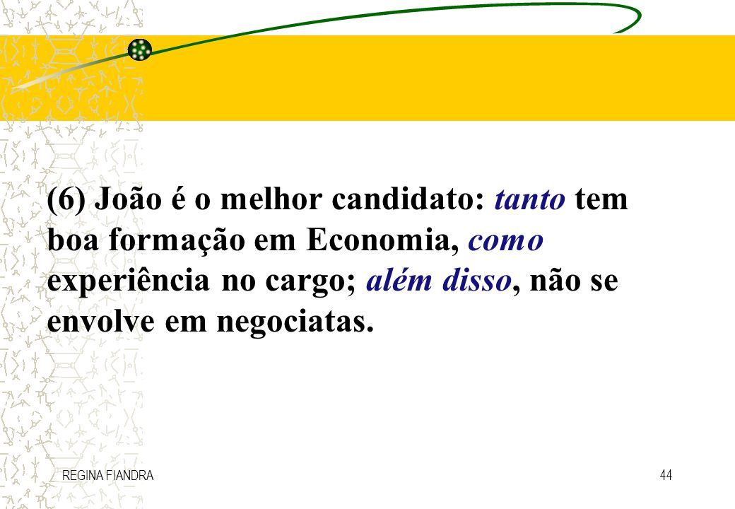 (6) João é o melhor candidato: tanto tem boa formação em Economia, como experiência no cargo; além disso, não se envolve em negociatas.