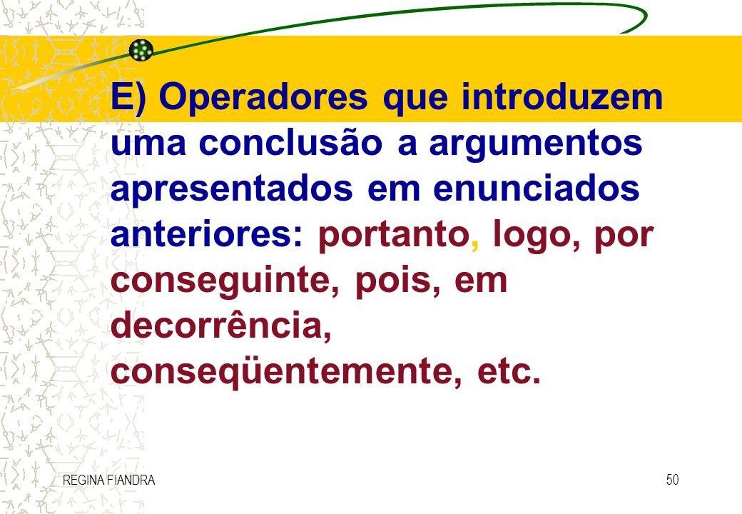 E) Operadores que introduzem uma conclusão a argumentos apresentados em enunciados anteriores: portanto, logo, por conseguinte, pois, em decorrência, conseqüentemente, etc.