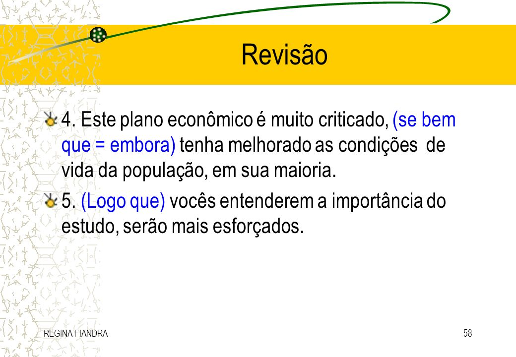 Revisão 4. Este plano econômico é muito criticado, (se bem que = embora) tenha melhorado as condições de vida da população, em sua maioria.