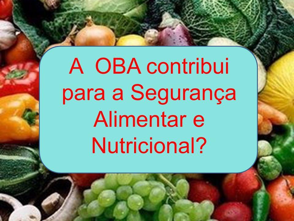 A OBA contribui para a Segurança Alimentar e Nutricional