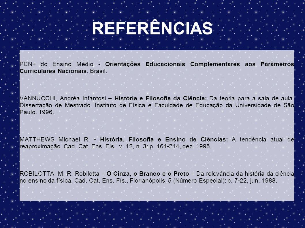 REFERÊNCIAS PCN+ do Ensino Médio - Orientações Educacionais Complementares aos Parâmetros Curriculares Nacionais. Brasil.