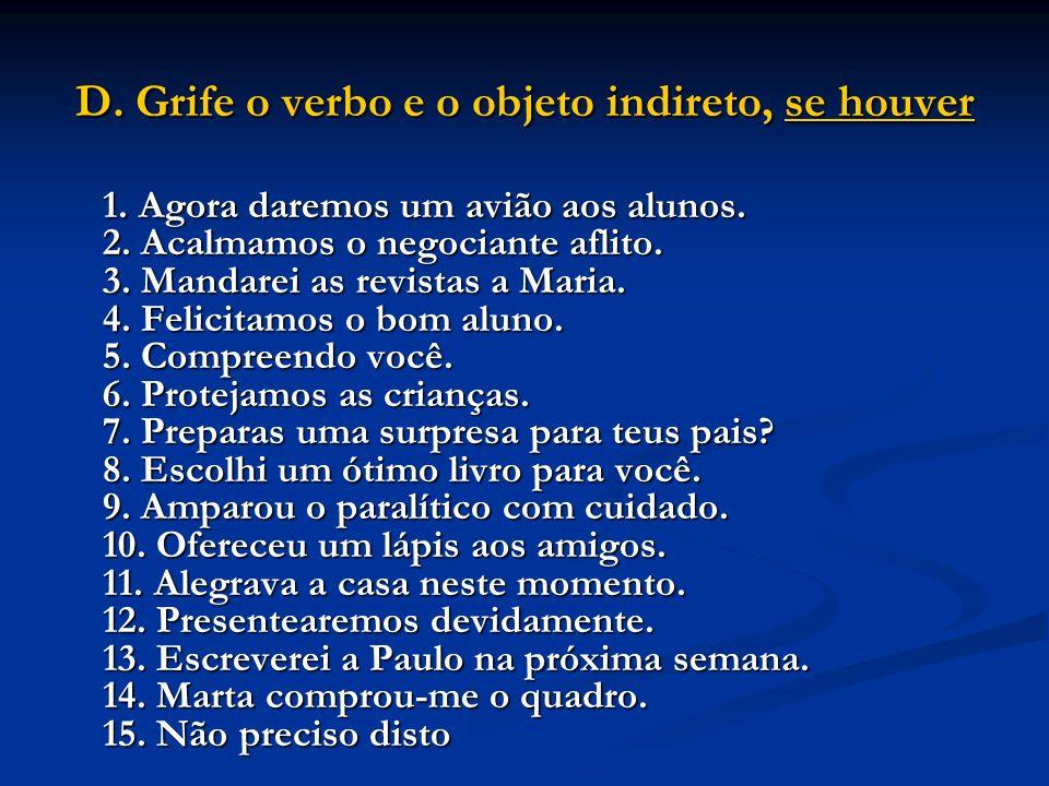 D. Grife o verbo e o objeto indireto, se houver