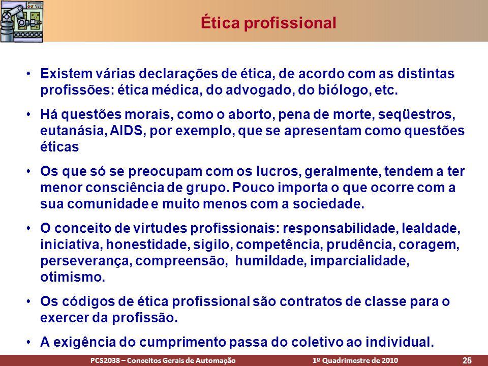 Ética profissional Existem várias declarações de ética, de acordo com as distintas profissões: ética médica, do advogado, do biólogo, etc.