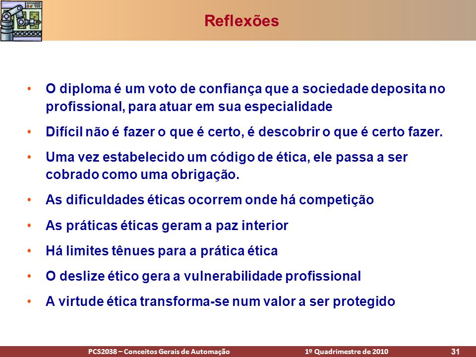 ReflexõesO diploma é um voto de confiança que a sociedade deposita no profissional, para atuar em sua especialidade.
