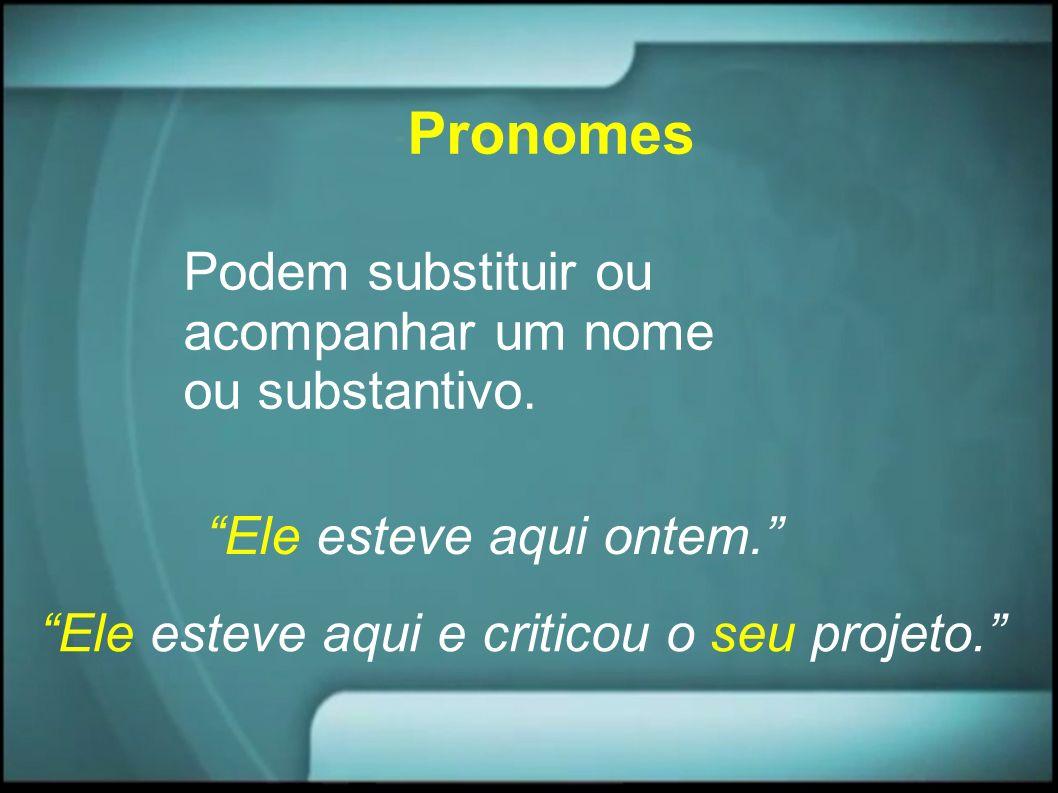 Pronomes Podem substituir ou acompanhar um nome ou substantivo.