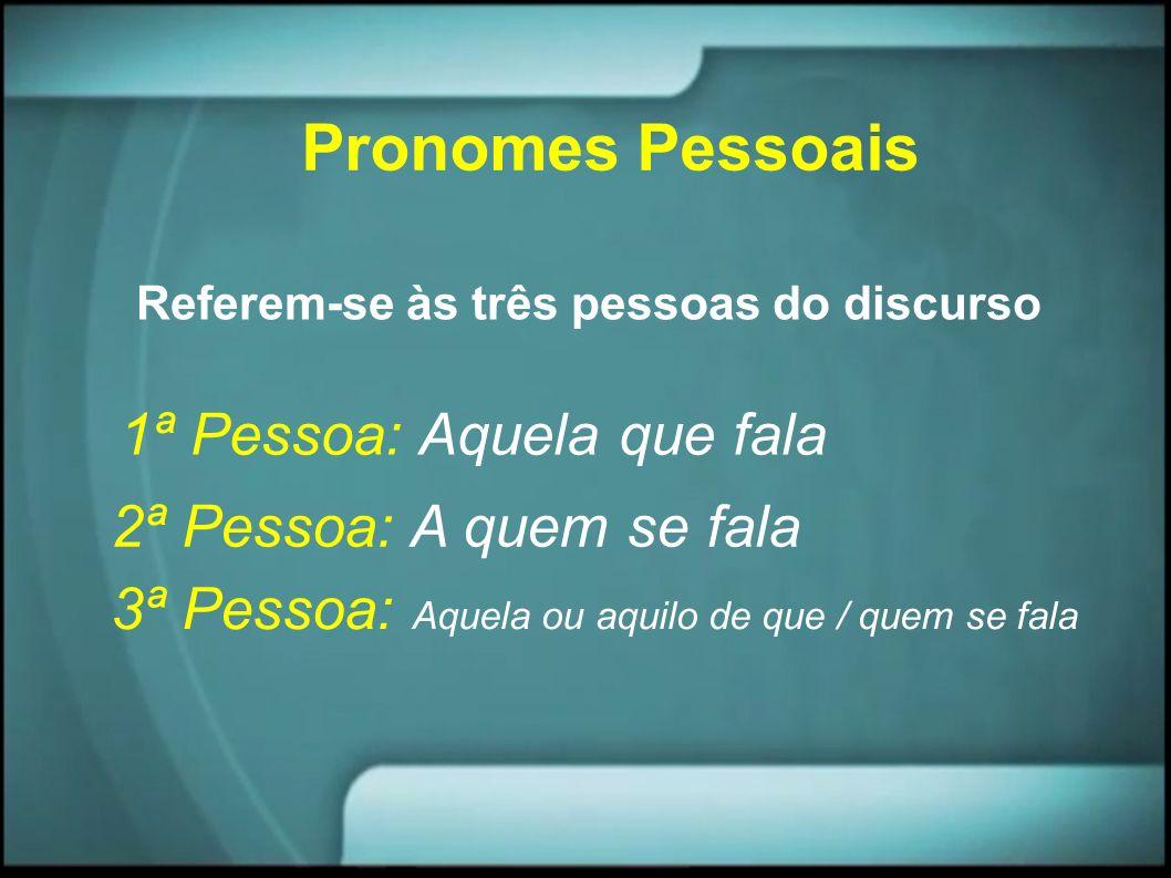 Pronomes Pessoais 1ª Pessoa: Aquela que fala 2ª Pessoa: A quem se fala