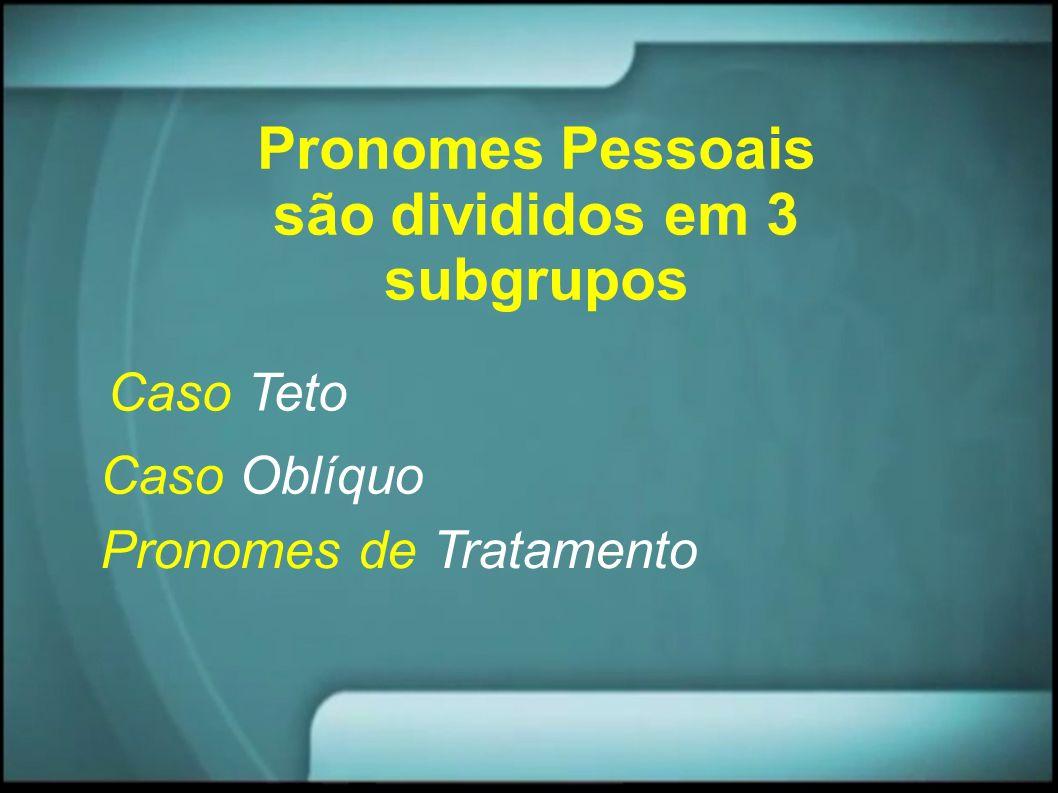 Pronomes Pessoais são divididos em 3 subgrupos