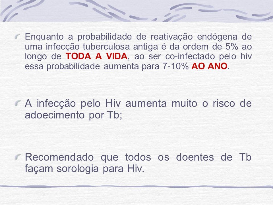 A infecção pelo Hiv aumenta muito o risco de adoecimento por Tb;
