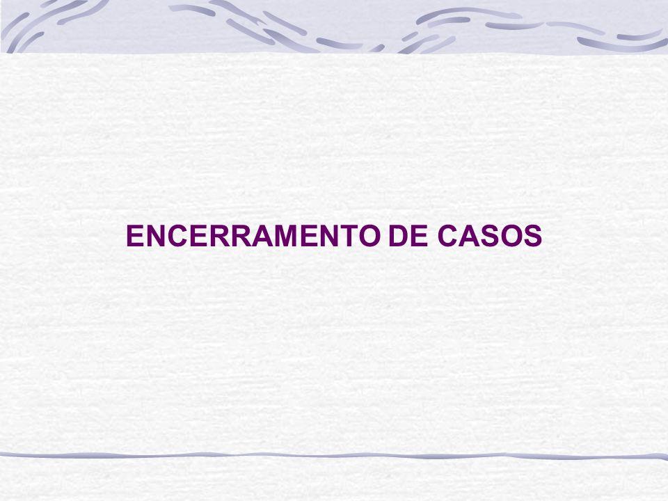 ENCERRAMENTO DE CASOS