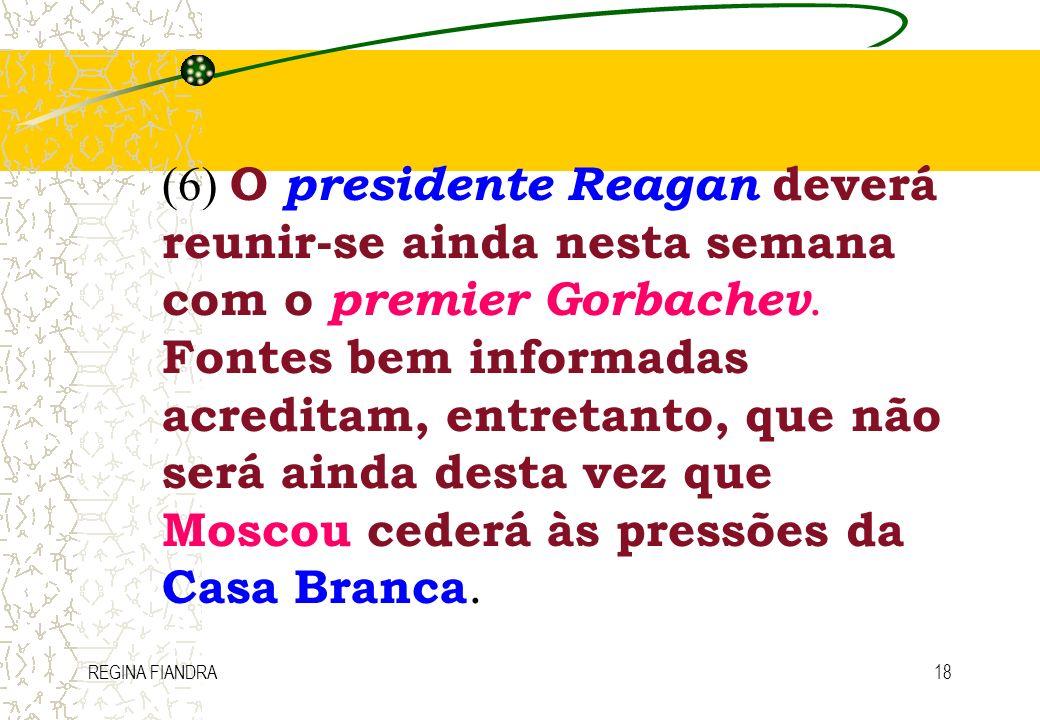 (6) O presidente Reagan deverá reunir-se ainda nesta semana com o premier Gorbachev. Fontes bem informadas acreditam, entretanto, que não será ainda desta vez que Moscou cederá às pressões da Casa Branca.