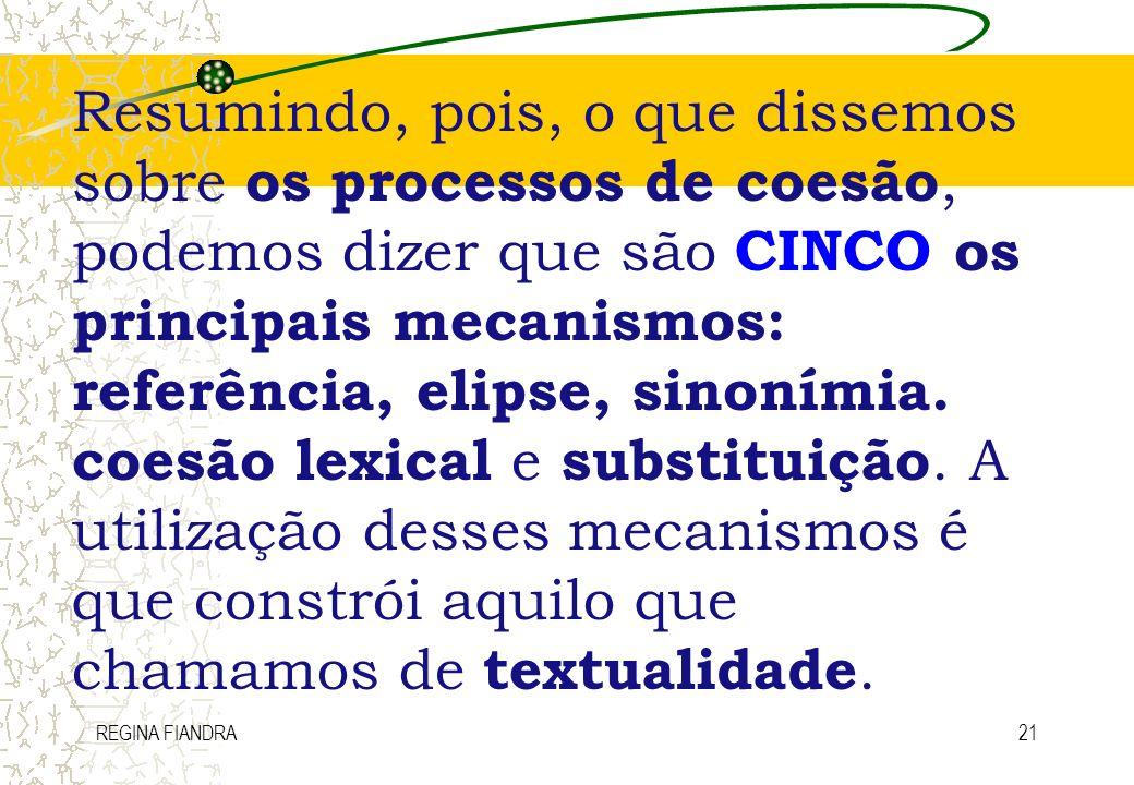 Resumindo, pois, o que dissemos sobre os processos de coesão, podemos dizer que são CINCO os principais mecanismos: referência, elipse, sinonímia. coesão lexical e substituição. A utilização desses mecanismos é que constrói aquilo que chamamos de textualidade.