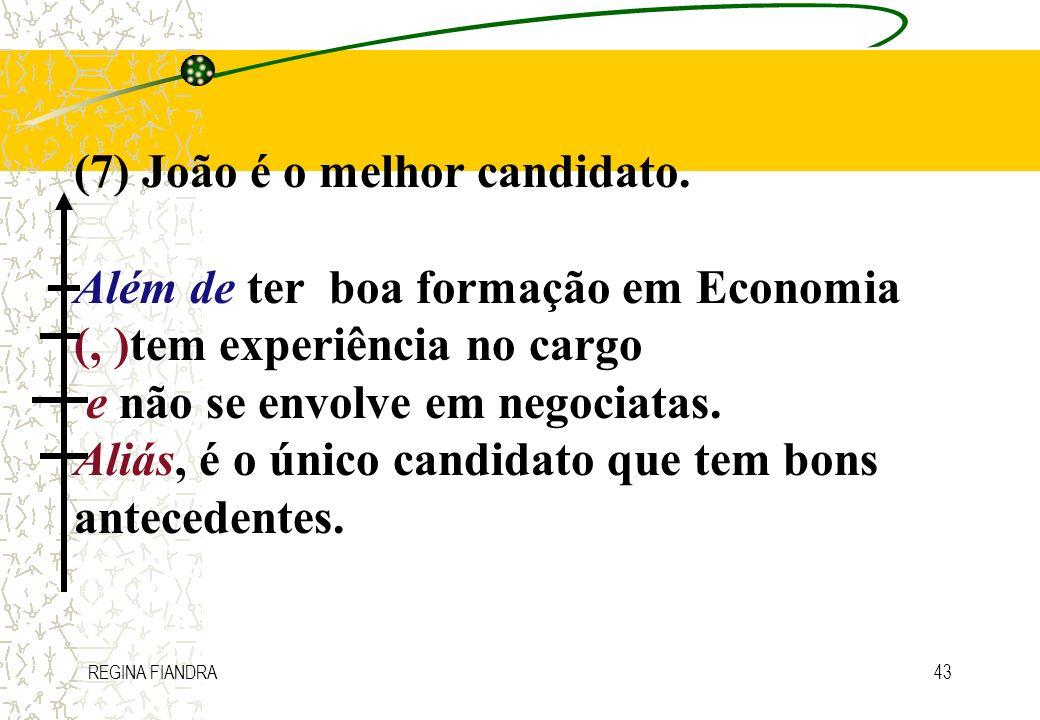 (7) João é o melhor candidato. Além de ter boa formação em Economia