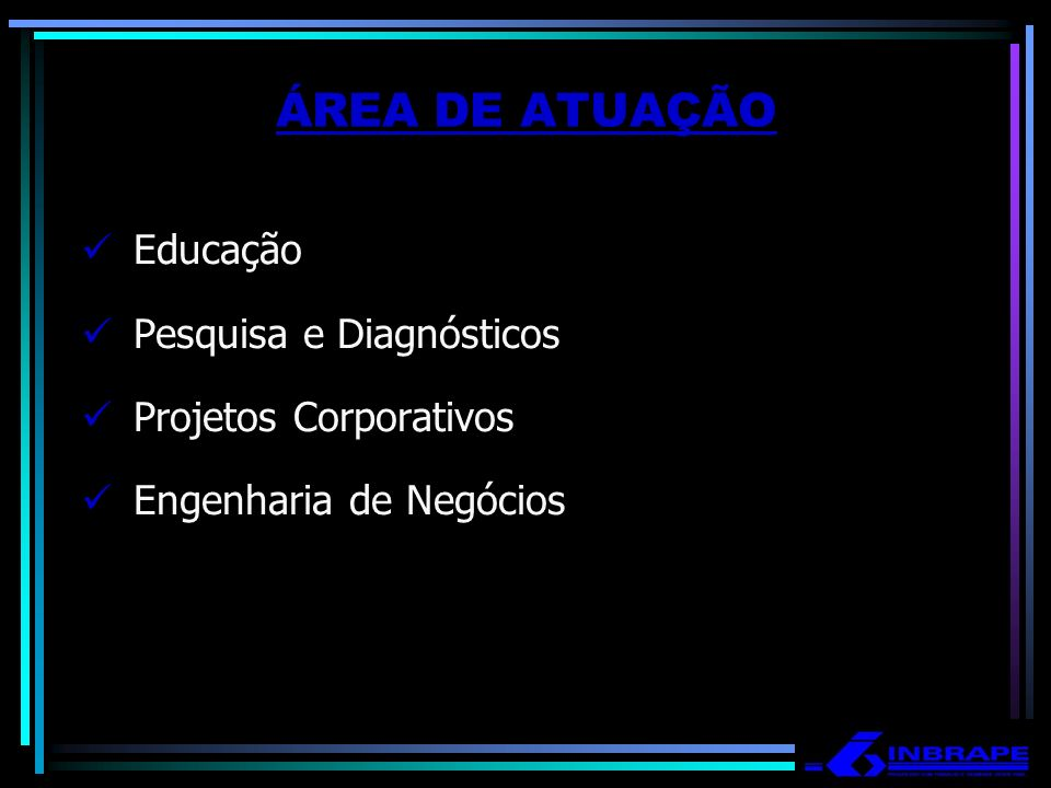 ÁREA DE ATUAÇÃO Educação Pesquisa e Diagnósticos Projetos Corporativos