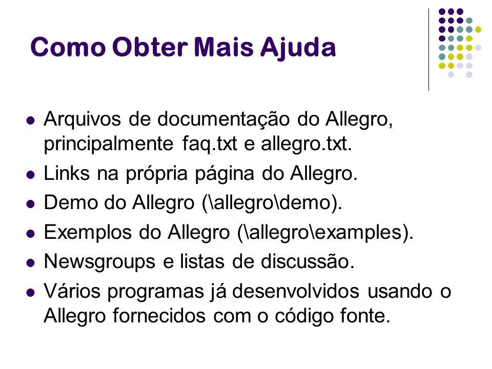Como Obter Mais AjudaArquivos de documentação do Allegro, principalmente faq.txt e allegro.txt. Links na própria página do Allegro.