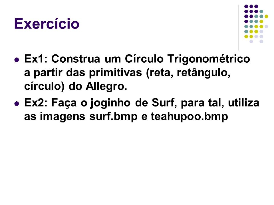 Exercício Ex1: Construa um Círculo Trigonométrico a partir das primitivas (reta, retângulo, círculo) do Allegro.