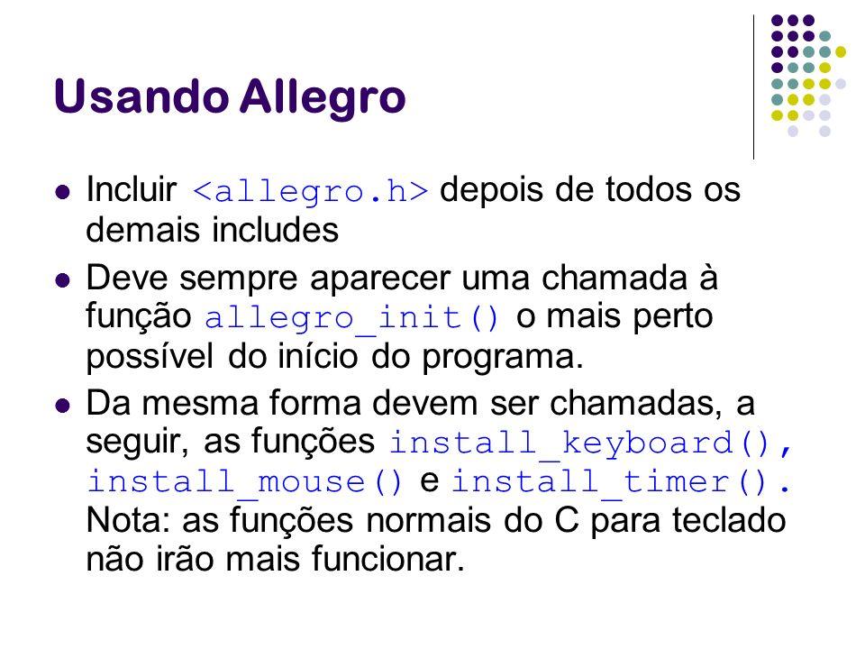 Usando Allegro Incluir <allegro.h> depois de todos os demais includes.