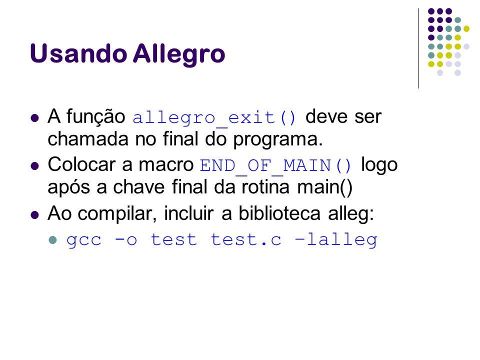 Usando Allegro A função allegro_exit() deve ser chamada no final do programa. Colocar a macro END_OF_MAIN() logo após a chave final da rotina main()