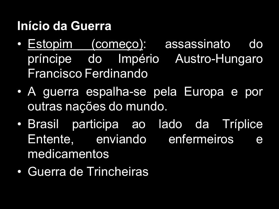 Início da GuerraEstopim (começo): assassinato do príncipe do Império Austro-Hungaro Francisco Ferdinando.