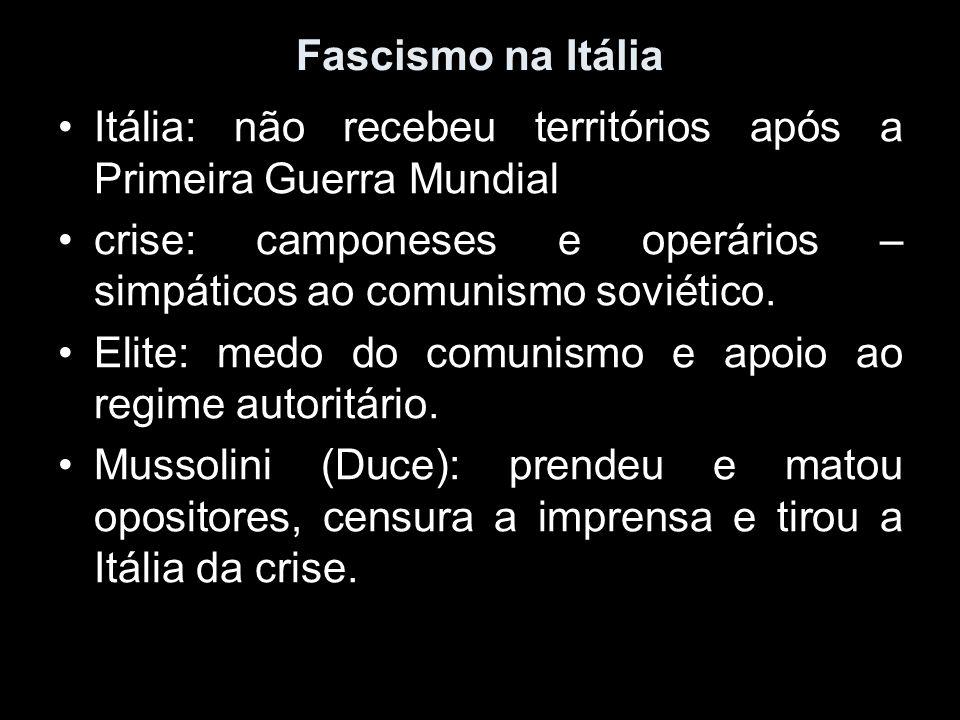 Fascismo na ItáliaItália: não recebeu territórios após a Primeira Guerra Mundial. crise: camponeses e operários – simpáticos ao comunismo soviético.