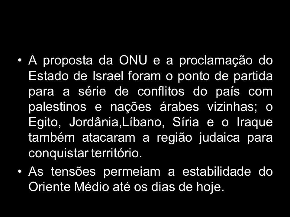 A proposta da ONU e a proclamação do Estado de Israel foram o ponto de partida para a série de conflitos do país com palestinos e nações árabes vizinhas; o Egito, Jordânia,Líbano, Síria e o Iraque também atacaram a região judaica para conquistar território.