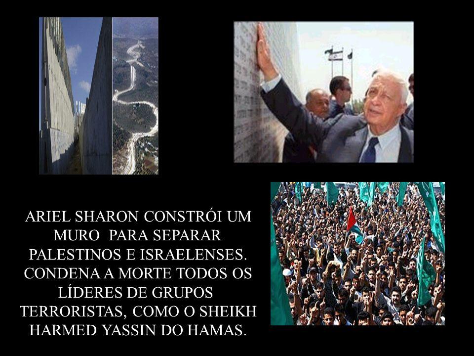 ARIEL SHARON CONSTRÓI UM MURO PARA SEPARAR PALESTINOS E ISRAELENSES.