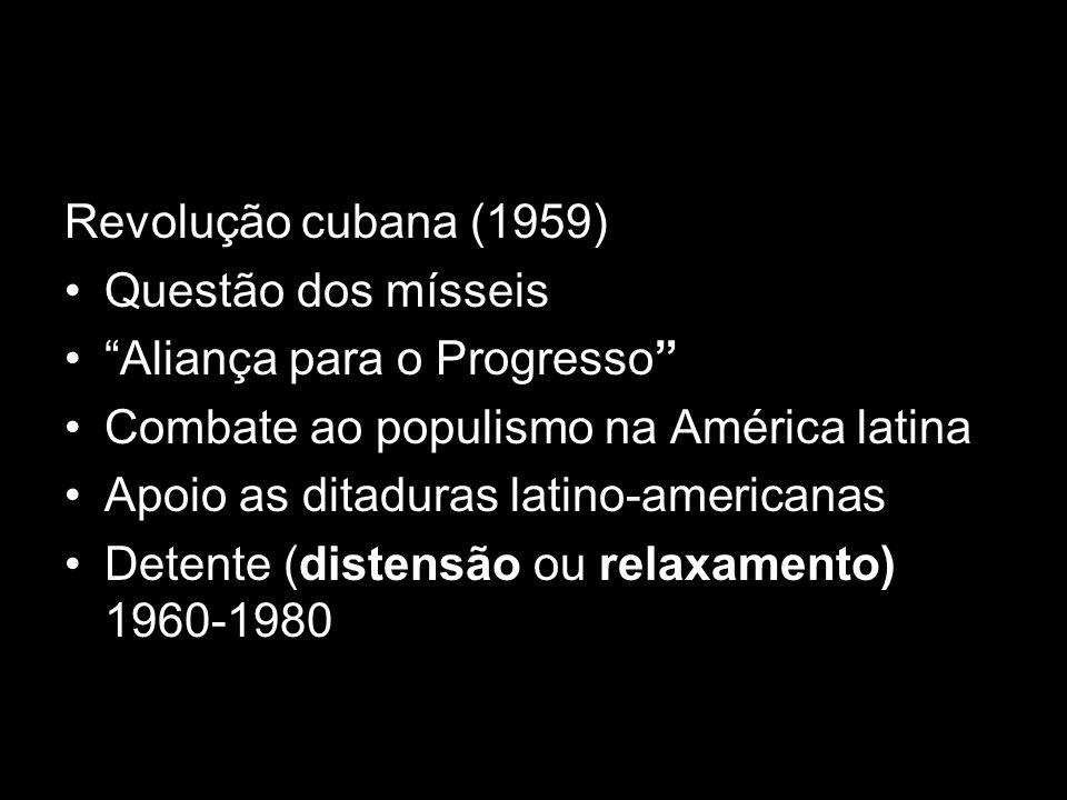 Revolução cubana (1959)Questão dos mísseis. Aliança para o Progresso Combate ao populismo na América latina.