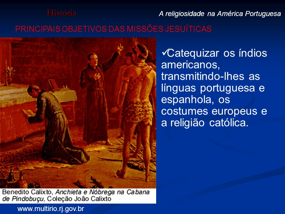 HistóriaA religiosidade na América Portuguesa. PRINCIPAIS OBJETIVOS DAS MISSÕES JESUÍTICAS.
