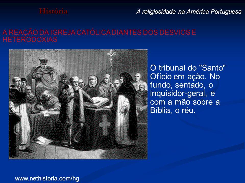 História A religiosidade na América Portuguesa. A REAÇÃO DA IGREJA CATÓLICA DIANTES DOS DESVIOS E HETERODOXIAS.
