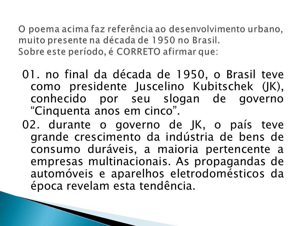O poema acima faz referência ao desenvolvimento urbano, muito presente na década de 1950 no Brasil. Sobre este período, é CORRETO afirmar que: