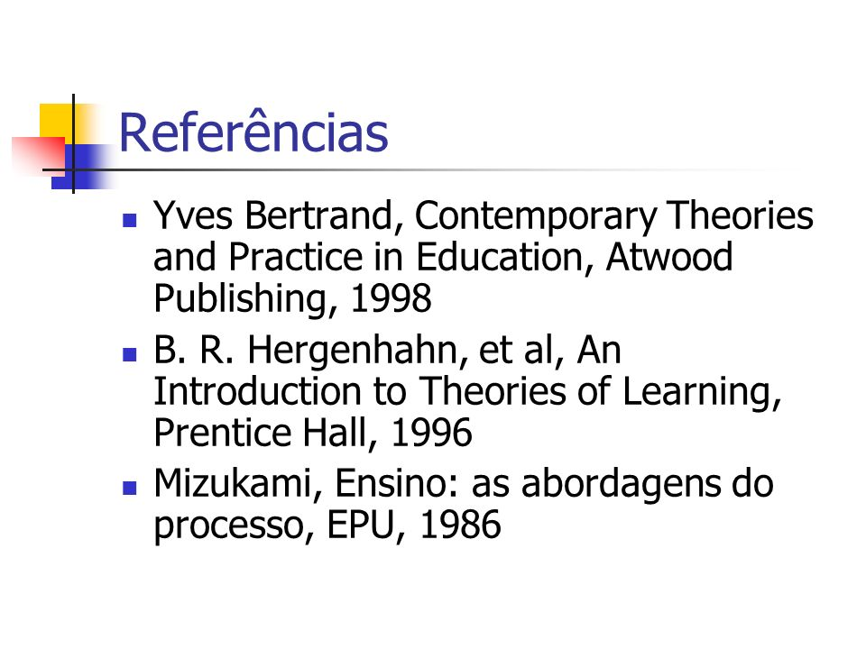 Referências Yves Bertrand, Contemporary Theories and Practice in Education, Atwood Publishing, 1998.