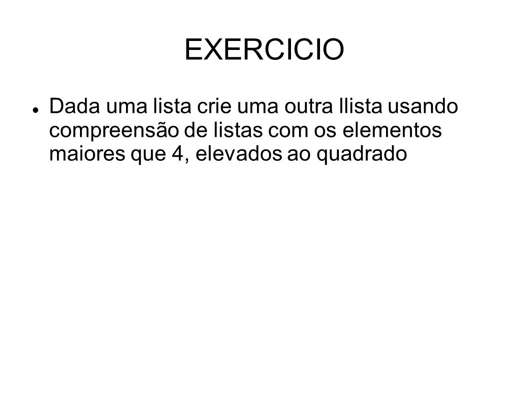 EXERCICIO Dada uma lista crie uma outra llista usando compreensão de listas com os elementos maiores que 4, elevados ao quadrado.