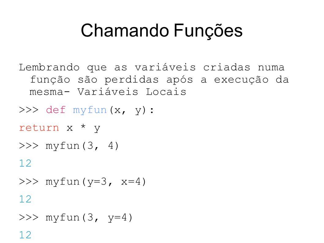 Chamando Funções Lembrando que as variáveis criadas numa função são perdidas após a execução da mesma- Variáveis Locais.