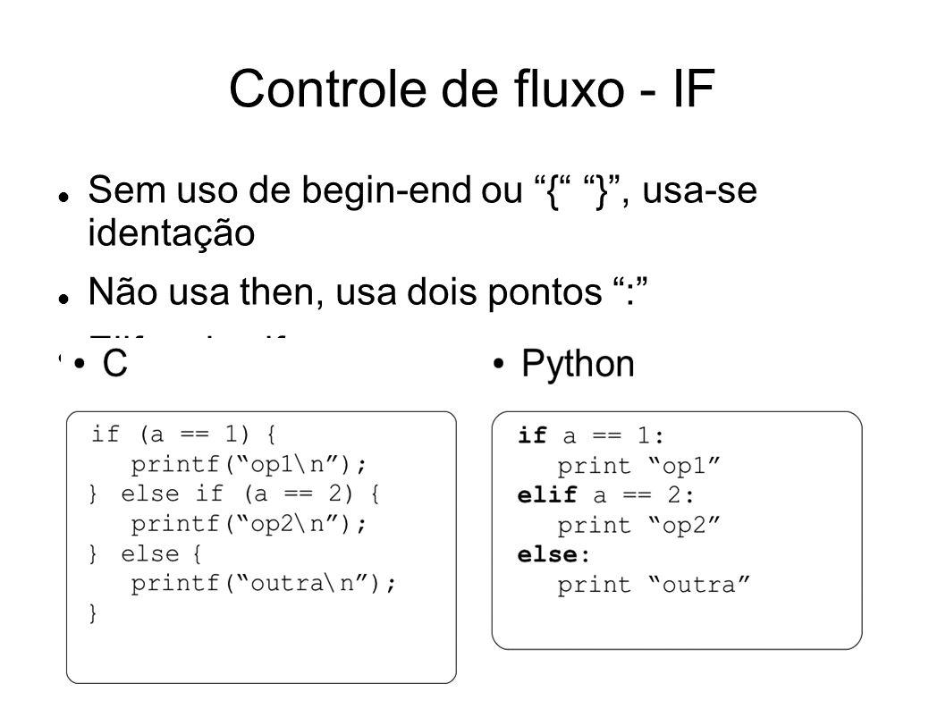 Controle de fluxo - IF Sem uso de begin-end ou { } , usa-se identação. Não usa then, usa dois pontos :