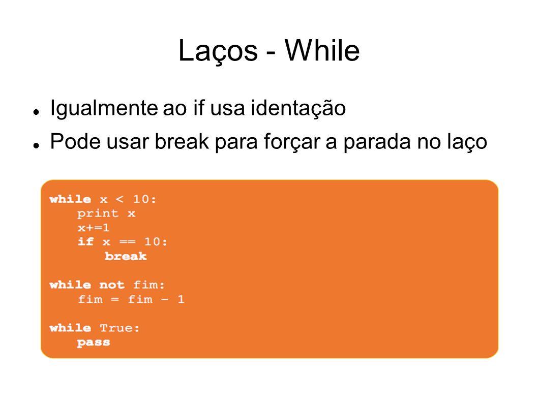 Laços - While Igualmente ao if usa identação